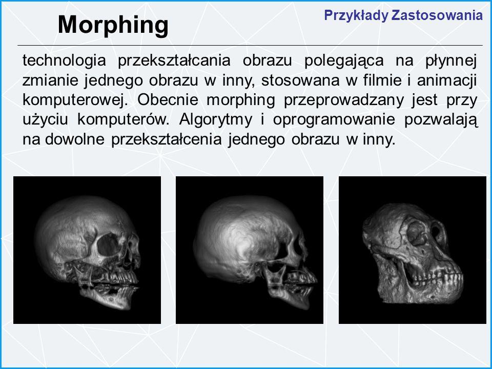 Przykłady Zastosowania Morphing technologia przekształcania obrazu polegająca na płynnej zmianie jednego obrazu w inny, stosowana w filmie i animacji