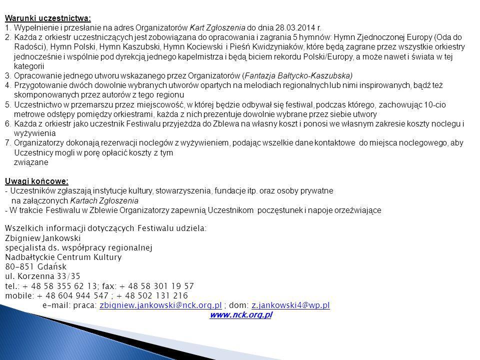 Warunki uczestnictwa: 1. Wypełnienie i przesłanie na adres Organizatorów Kart Zgłoszenia do dnia 28.03.2014 r. 2. Każda z orkiestr uczestniczących jes