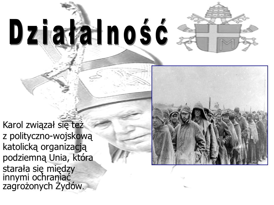 Karol związał się też z polityczno-wojskową katolicką organizacją podziemną Unia, która starała się między innymi ochraniać zagrożonych Żydów.