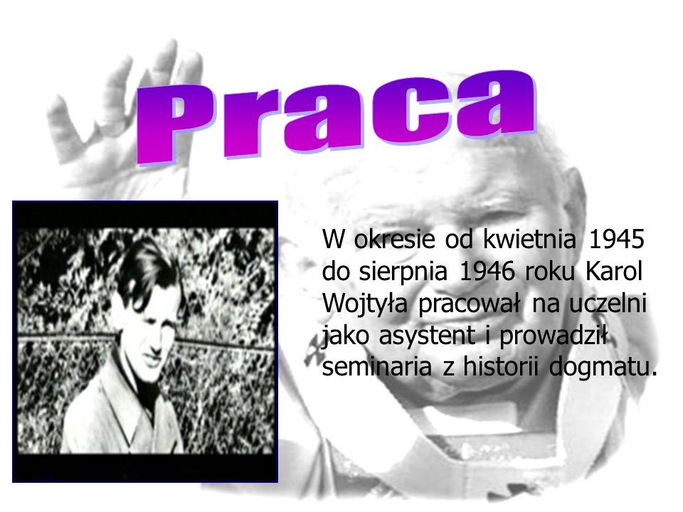 W okresie od kwietnia 1945 do sierpnia 1946 roku Karol Wojtyła pracował na uczelni jako asystent i prowadził seminaria z historii dogmatu.