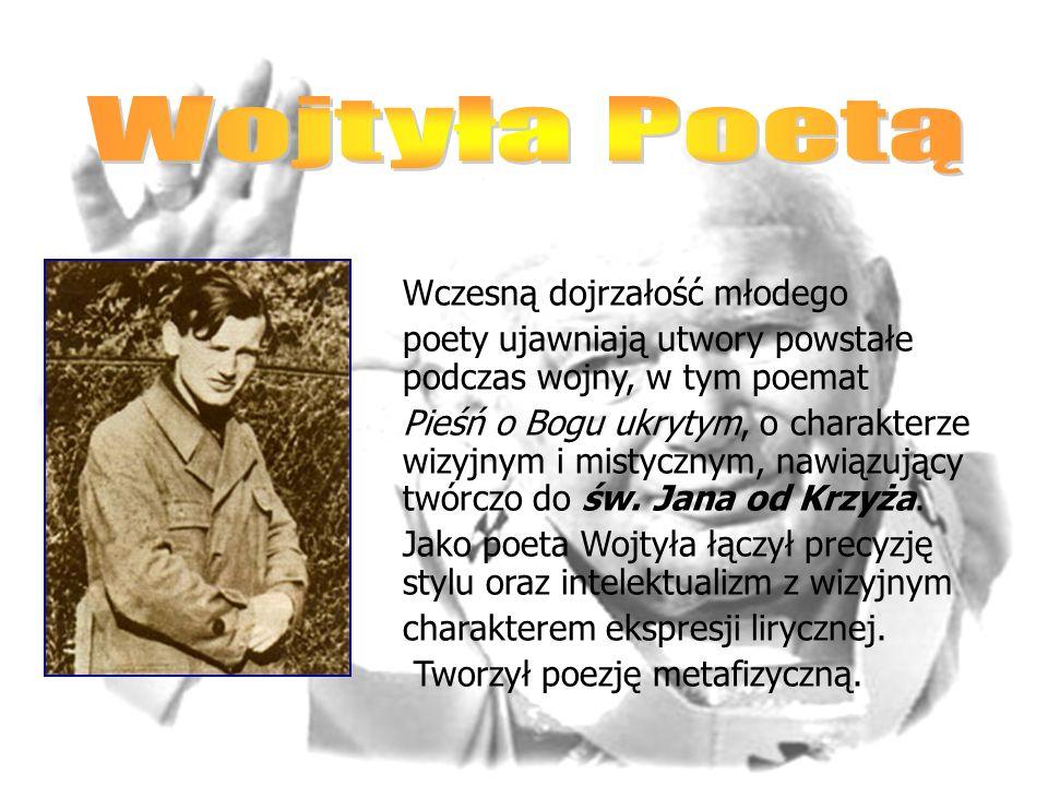 Wczesną dojrzałość młodego poety ujawniają utwory powstałe podczas wojny, w tym poemat Pieśń o Bogu ukrytym, o charakterze wizyjnym i mistycznym, nawi