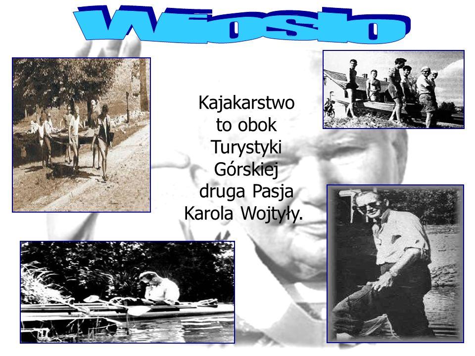 Kajakarstwo to obok Turystyki Górskiej druga Pasja Karola Wojtyły.