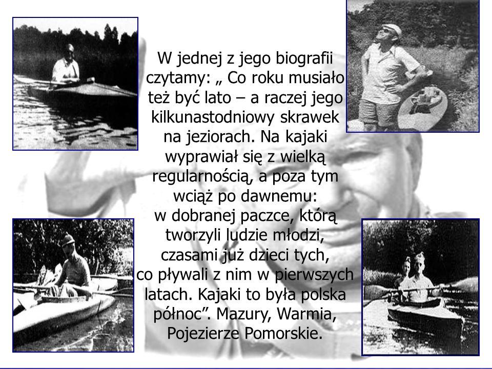 W jednej z jego biografii czytamy: Co roku musiało też być lato – a raczej jego kilkunastodniowy skrawek na jeziorach. Na kajaki wyprawiał się z wielk