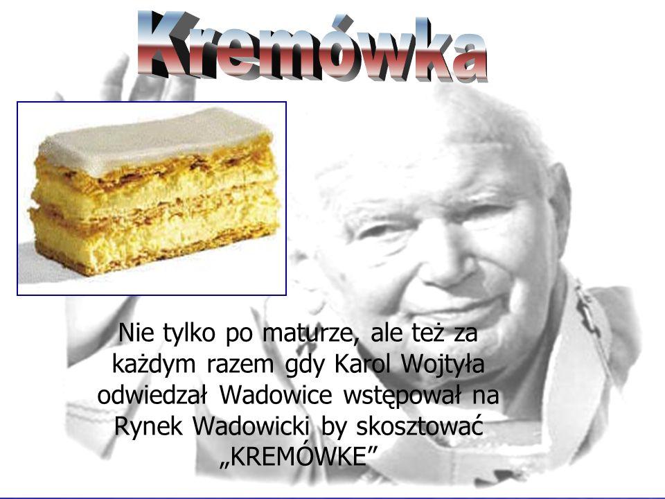 Nie tylko po maturze, ale też za każdym razem gdy Karol Wojtyła odwiedzał Wadowice wstępował na Rynek Wadowicki by skosztować KREMÓWKE