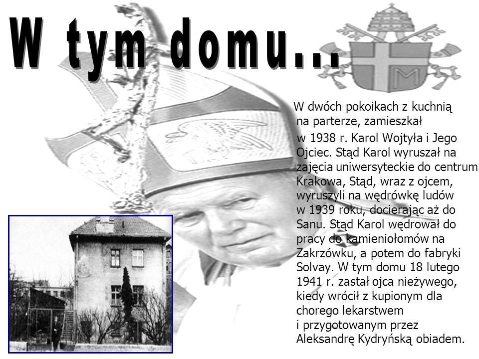 W dwóch pokoikach z kuchnią na parterze, zamieszkał w 1938 r. Karol Wojtyła i Jego Ojciec. Stąd Karol wyruszał na zajęcia uniwersyteckie do centrum Kr