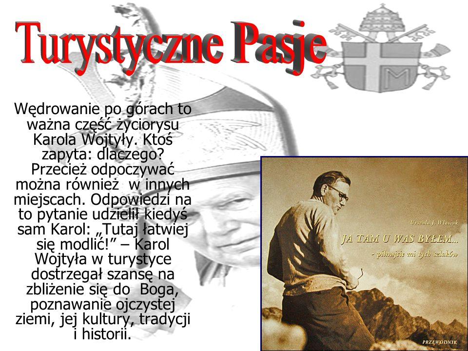 Wędrowanie po górach to ważna część życiorysu Karola Wojtyły. Ktoś zapyta: dlaczego? Przecież odpoczywać można również w innych miejscach. Odpowiedzi