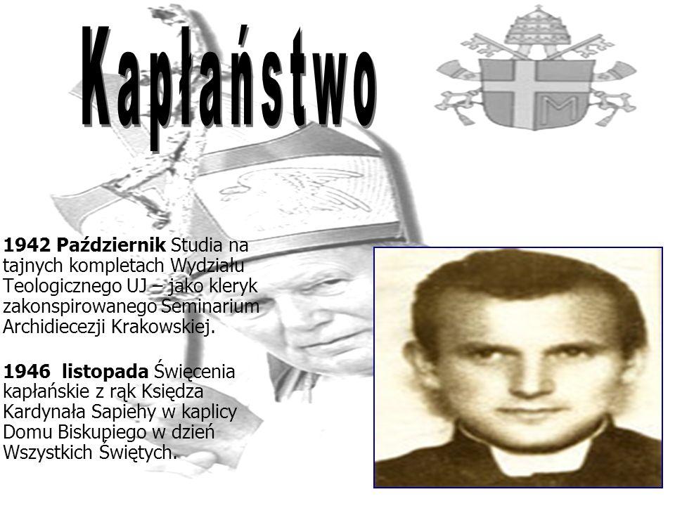 1942 Październik Studia na tajnych kompletach Wydziału Teologicznego UJ – jako kleryk zakonspirowanego Seminarium Archidiecezji Krakowskiej. 1946 list