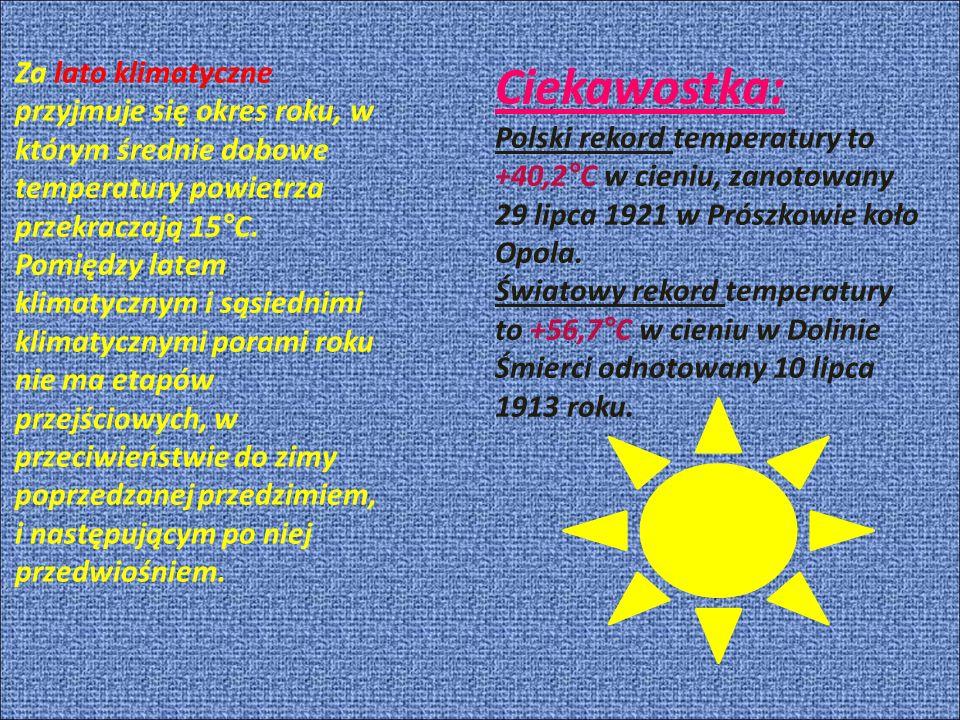 Za lato klimatyczne przyjmuje się okres roku, w którym średnie dobowe temperatury powietrza przekraczają 15°C.
