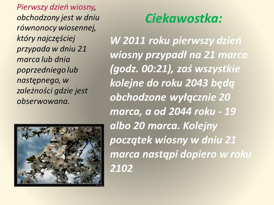 Ciekawostka: W 2011 roku pierwszy dzień wiosny przypadł na 21 marca (godz.