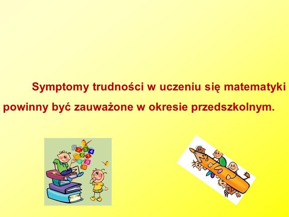 Symptomy trudności w uczeniu się matematyki powinny być zauważone w okresie przedszkolnym.