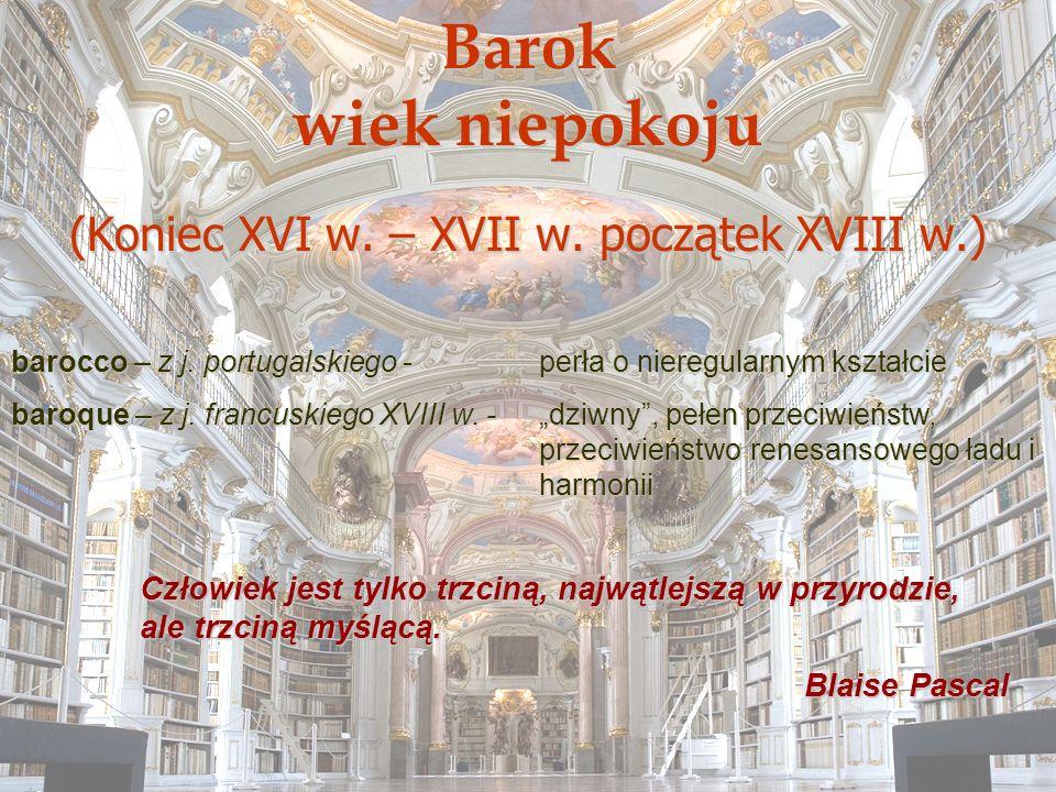 Barok wiek niepokoju (Koniec XVI w. – XVII w. początek XVIII w.) barocco – z j. portugalskiego - perła o nieregularnym kształcie baroque – z j. francu