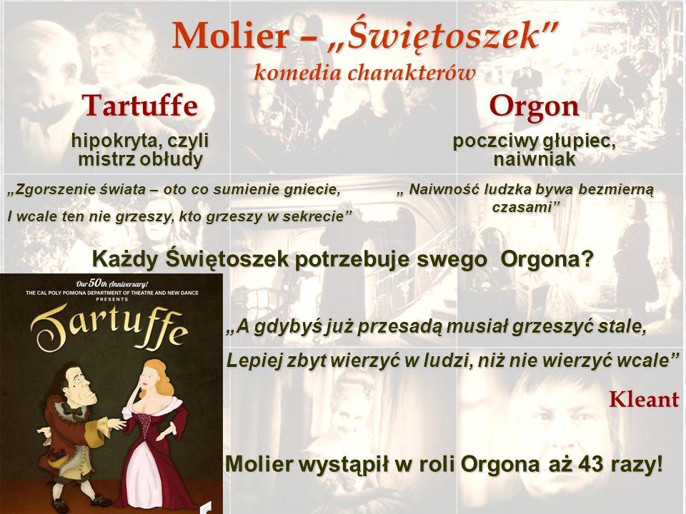 Molier – Świętoszek komedia charakterów Tartuffe hipokryta, czyli mistrz obłudy Zgorszenie świata – oto co sumienie gniecie, I wcale ten nie grzeszy,