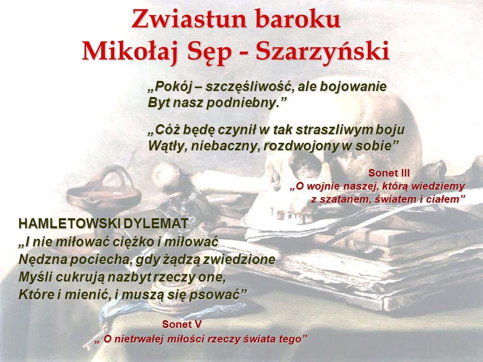 Zwiastun baroku Mikołaj Sęp - Szarzyński Pokój – szczęśliwość, ale bojowanie Byt nasz podniebny. Cóż będę czynił w tak straszliwym boju Wątły, niebacz