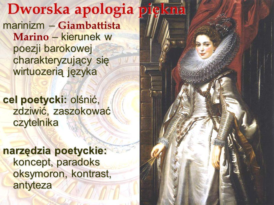 Dworska apologia piękna marinizm – Giambattista Marino – kierunek w poezji barokowej charakteryzujący się wirtuozerią języka cel poetycki: olśnić, zdz