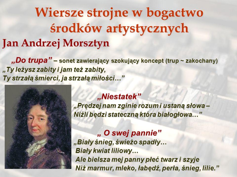 Wiersze strojne w bogactwo środków artystycznych Jan Andrzej Morsztyn Do trupa – sonet zawierający szokujący koncept (trup ~ zakochany) Do trupa – son
