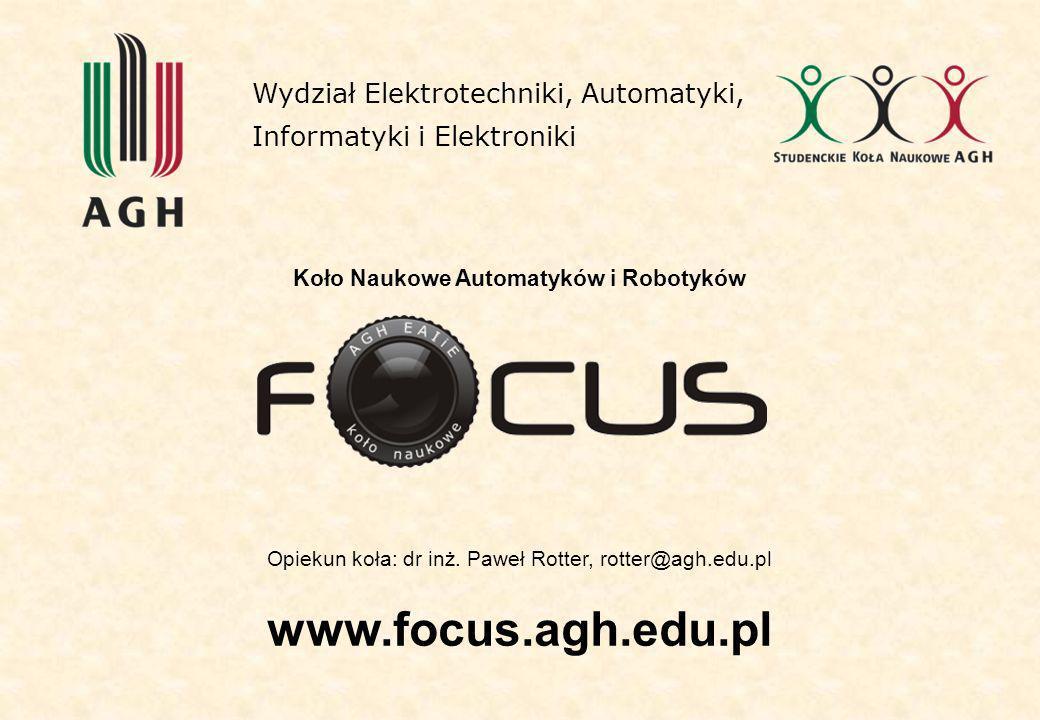 Koło Naukowe Automatyków i Robotyków Opiekun koła: dr inż. Paweł Rotter, rotter@agh.edu.pl www.focus.agh.edu.pl Wydział Elektrotechniki, Automatyki, I