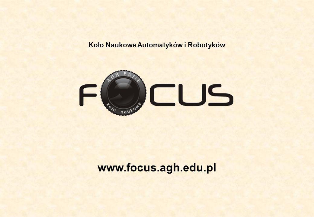 Koło Naukowe Automatyków i Robotyków www.focus.agh.edu.pl