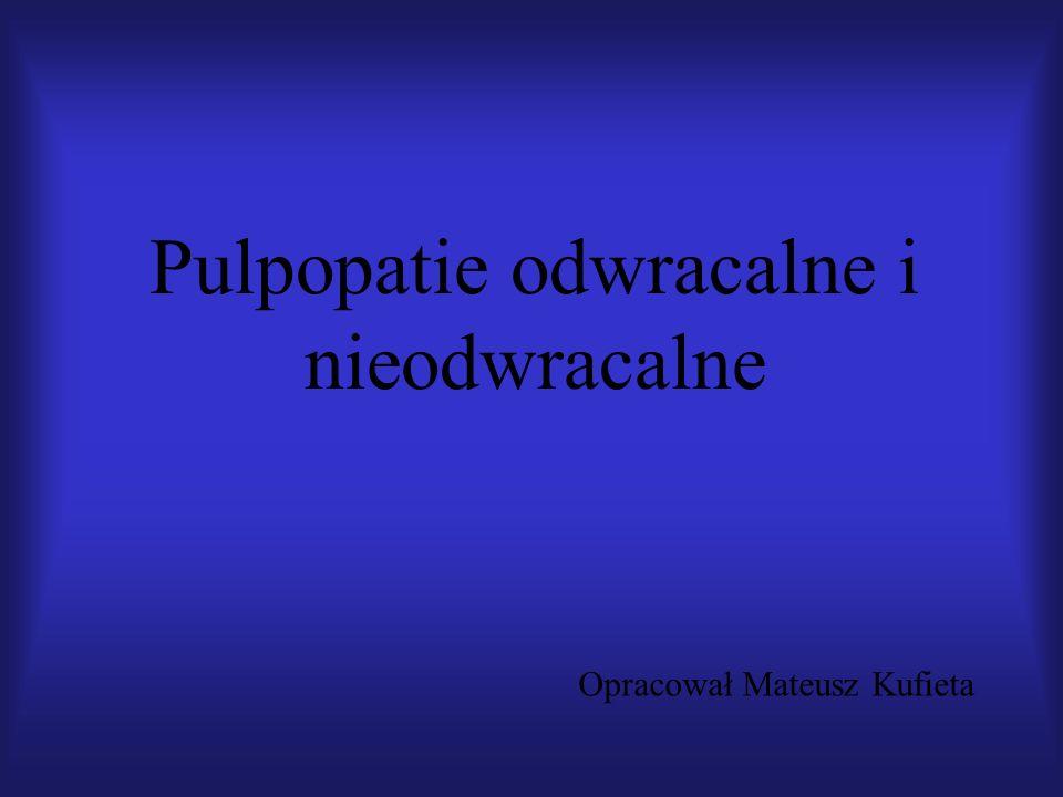 Pulpopatie odwracalne i nieodwracalne Opracował Mateusz Kufieta