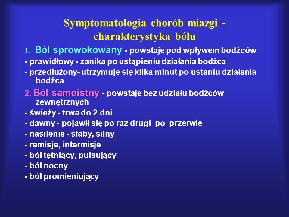 Symptomatologia chorób miazgi - charakterystyka bólu 1. Ból sprowokowany - powstaje pod wpływem bodźców - prawidłowy - zanika po ustąpieniu działania