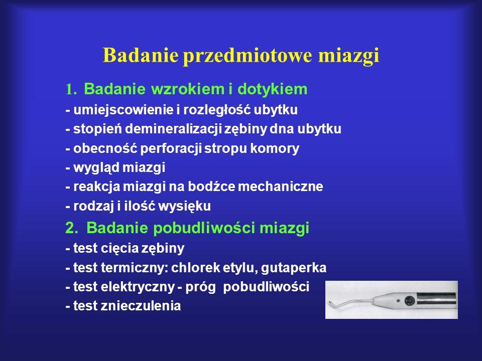 Badanie przedmiotowe miazgi 1. Badanie wzrokiem i dotykiem - umiejscowienie i rozległość ubytku - stopień demineralizacji zębiny dna ubytku - obecność