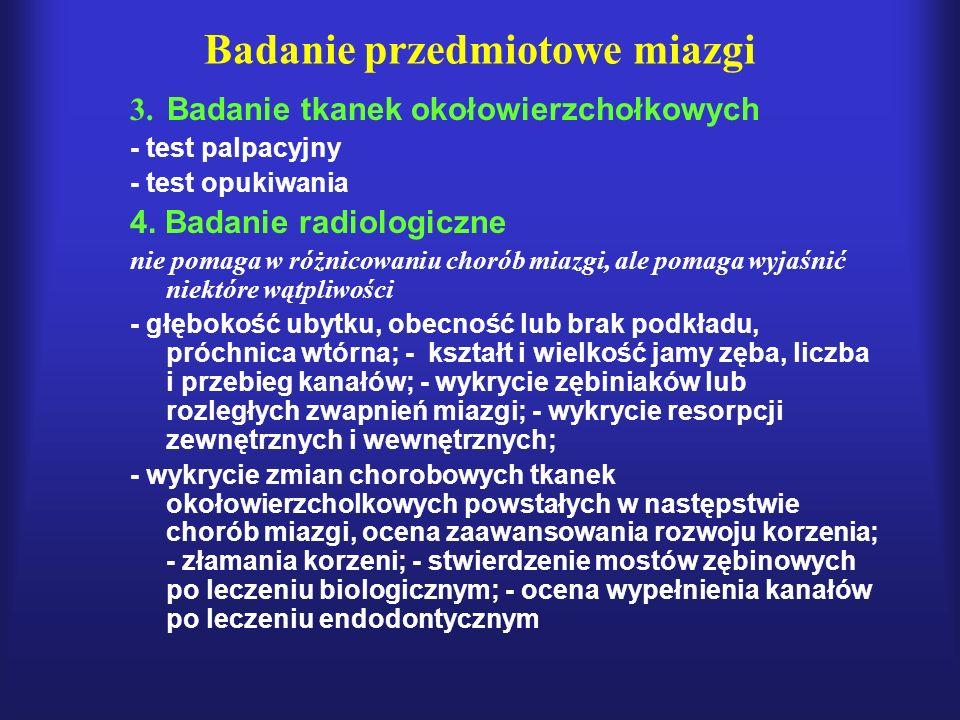 Badanie przedmiotowe miazgi 3. Badanie tkanek okołowierzchołkowych - test palpacyjny - test opukiwania 4. Badanie radiologiczne nie pomaga w różnicowa