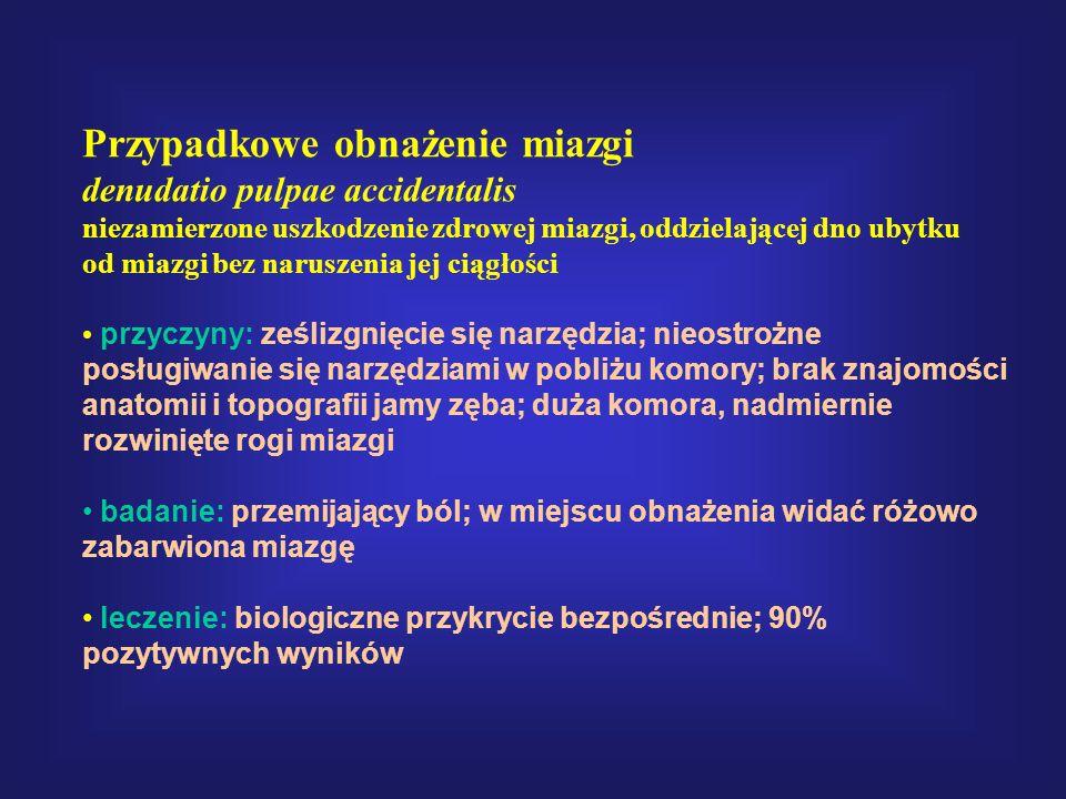 Przypadkowe obnażenie miazgi denudatio pulpae accidentalis niezamierzone uszkodzenie zdrowej miazgi, oddzielającej dno ubytku od miazgi bez naruszenia