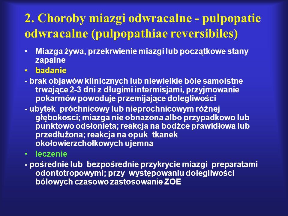 2. Choroby miazgi odwracalne - pulpopatie odwracalne (pulpopathiae reversibiles) Miazga żywa, przekrwienie miazgi lub początkowe stany zapalne badanie