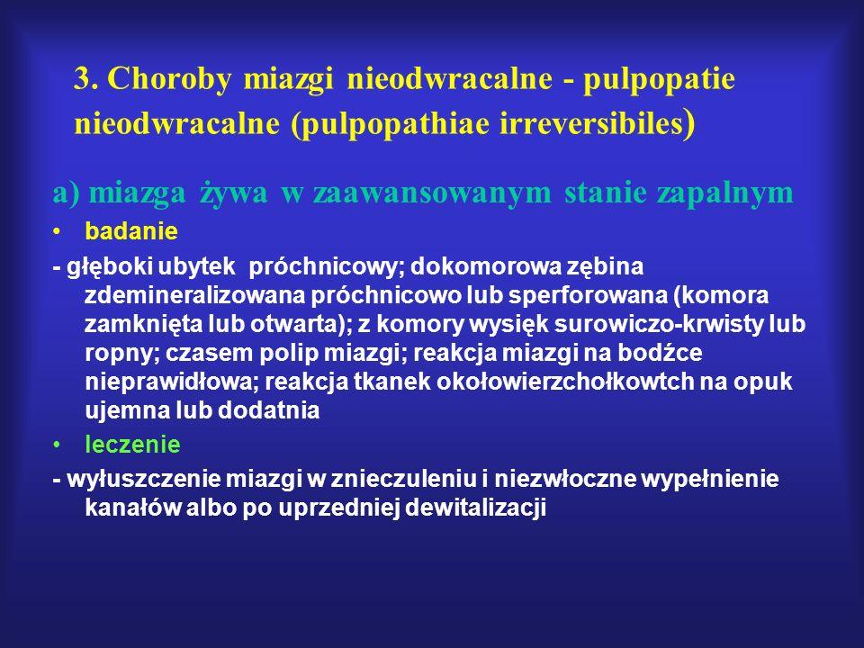 3. Choroby miazgi nieodwracalne - pulpopatie nieodwracalne (pulpopathiae irreversibiles ) a) miazga żywa w zaawansowanym stanie zapalnym badanie - głę