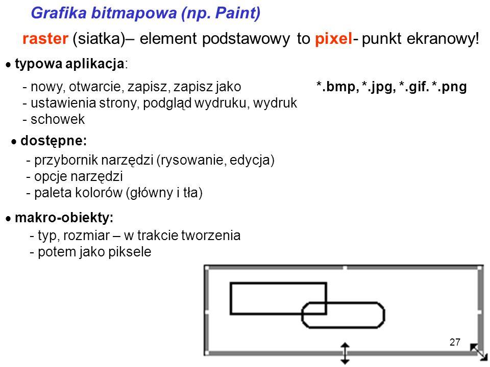 - bitmapowa (rastrowa) - np. Paint, Photoshop - wektorowa – np.Corel, narzędzia Office Grafika Główny podział: 26