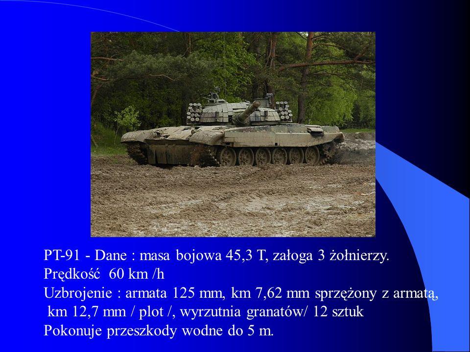 PT-91 - Dane : masa bojowa 45,3 T, załoga 3 żołnierzy. Prędkość 60 km /h Uzbrojenie : armata 125 mm, km 7,62 mm sprzężony z armatą, km 12,7 mm / plot
