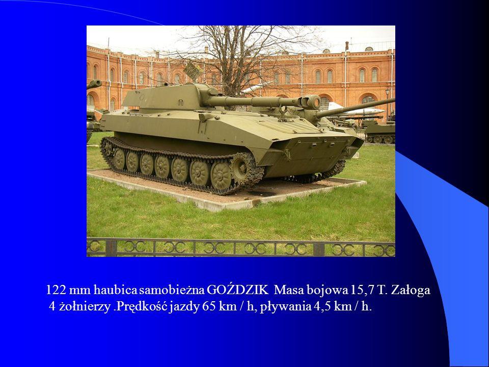122 mm haubica samobieżna GOŹDZIK Masa bojowa 15,7 T. Załoga 4 żołnierzy.Prędkość jazdy 65 km / h, pływania 4,5 km / h.