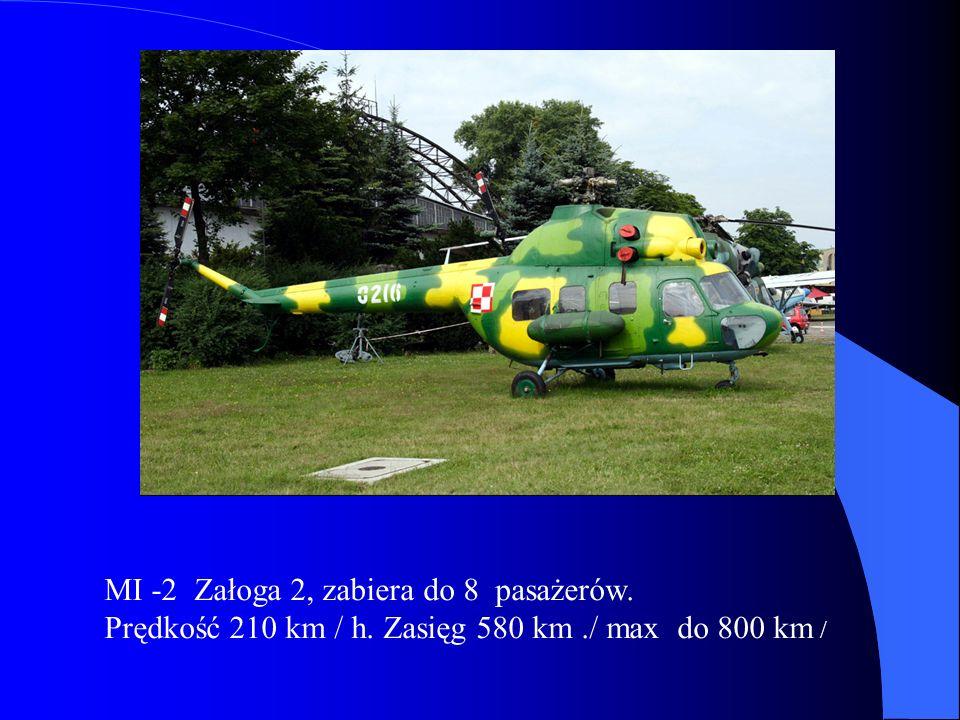 MI -2 Załoga 2, zabiera do 8 pasażerów. Prędkość 210 km / h. Zasięg 580 km./ max do 800 km /