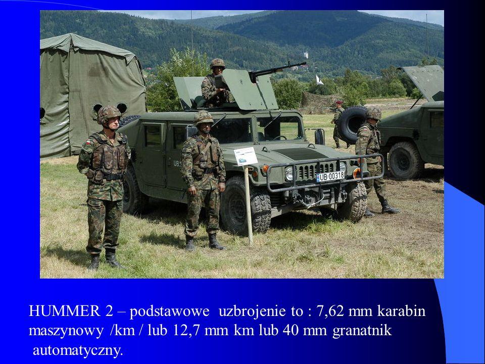 HUMMER 2 – podstawowe uzbrojenie to : 7,62 mm karabin maszynowy /km / lub 12,7 mm km lub 40 mm granatnik automatyczny.