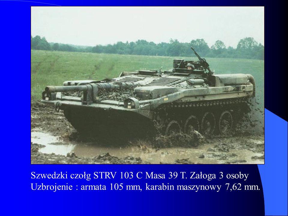 Szwedzki czołg STRV 103 C Masa 39 T. Załoga 3 osoby Uzbrojenie : armata 105 mm, karabin maszynowy 7,62 mm.