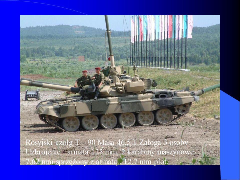 Rosyjski czołg T – 90 Masa 46,5 T Załoga 3 osoby Uzbrojenie : armata 125 mm, 2 karabiny maszynowe 7,62 mm sprzężony z armatą, 12,7 mm plot.