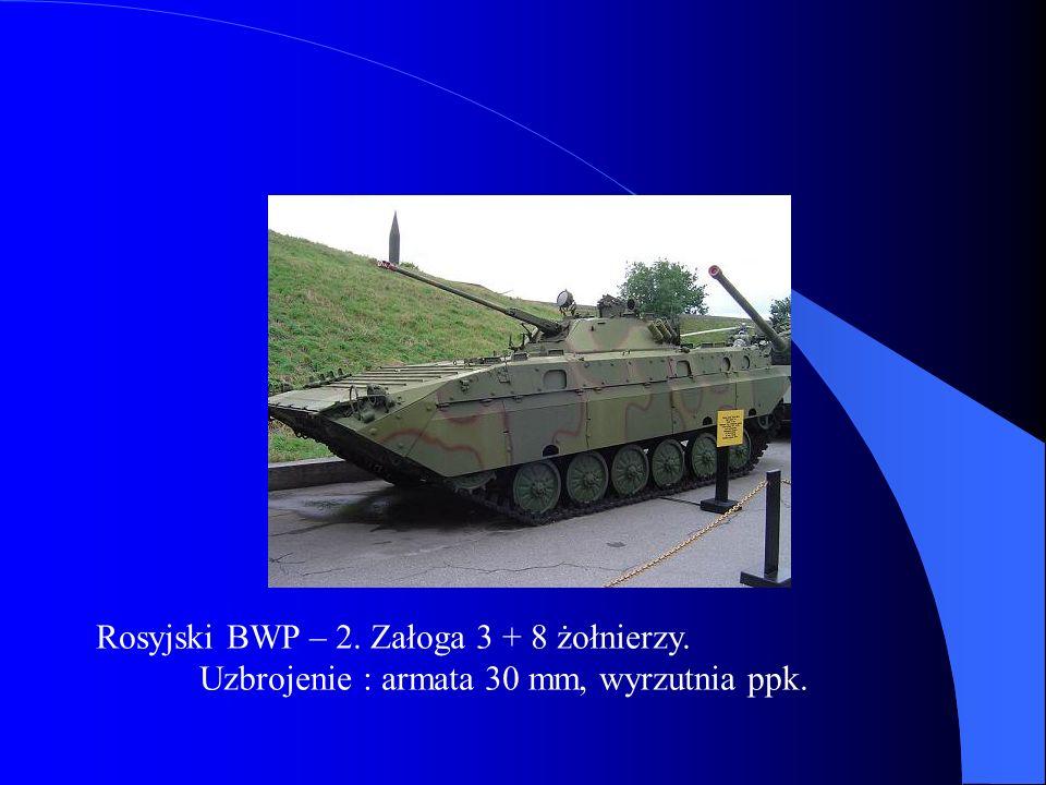Rosyjski BWP – 2. Załoga 3 + 8 żołnierzy. Uzbrojenie : armata 30 mm, wyrzutnia ppk.