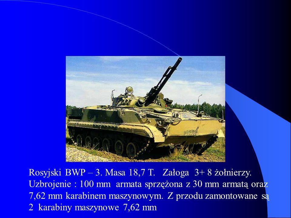 Rosyjski BWP – 3. Masa 18,7 T. Załoga 3+ 8 żołnierzy. Uzbrojenie : 100 mm armata sprzężona z 30 mm armatą oraz 7,62 mm karabinem maszynowym. Z przodu