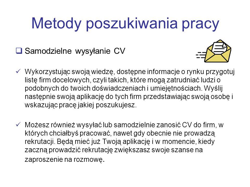 Metody poszukiwania pracy Samodzielne wysyłanie CV Wykorzystując swoją wiedzę, dostępne informacje o rynku przygotuj listę firm docelowych, czyli taki