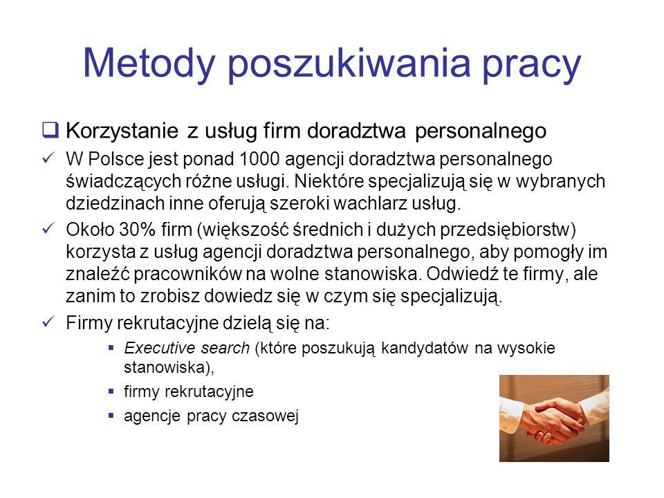 Metody poszukiwania pracy Korzystanie z usług firm doradztwa personalnego W Polsce jest ponad 1000 agencji doradztwa personalnego świadczących różne u