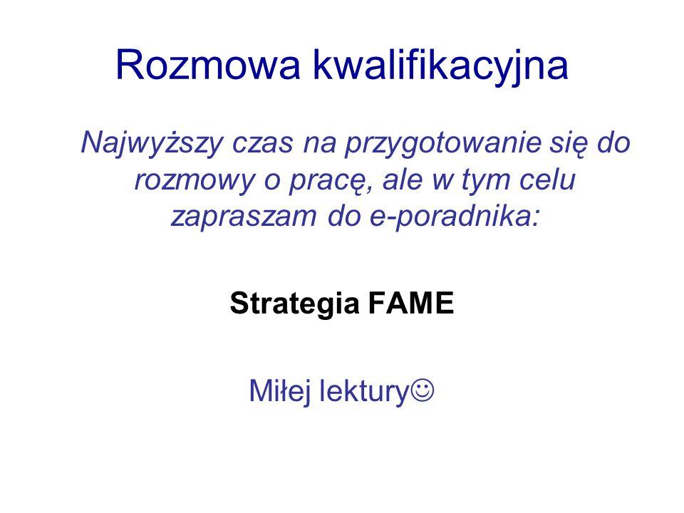 Rozmowa kwalifikacyjna Najwyższy czas na przygotowanie się do rozmowy o pracę, ale w tym celu zapraszam do e-poradnika: Strategia FAME Miłej lektury
