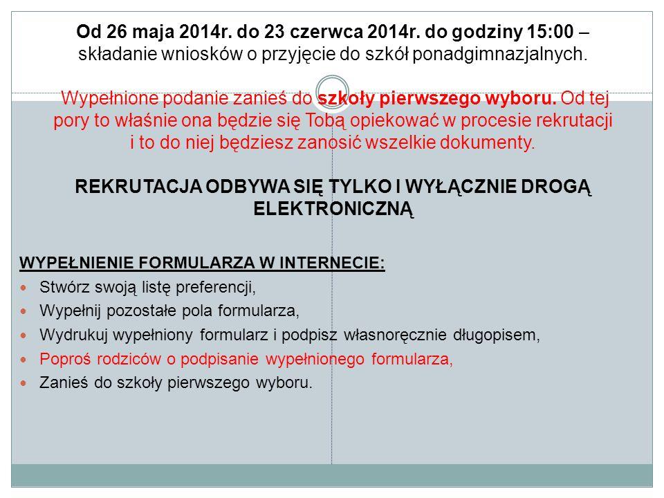 Od 26 maja 2014r. do 23 czerwca 2014r. do godziny 15:00 – składanie wniosków o przyjęcie do szkół ponadgimnazjalnych. Wypełnione podanie zanieś do szk