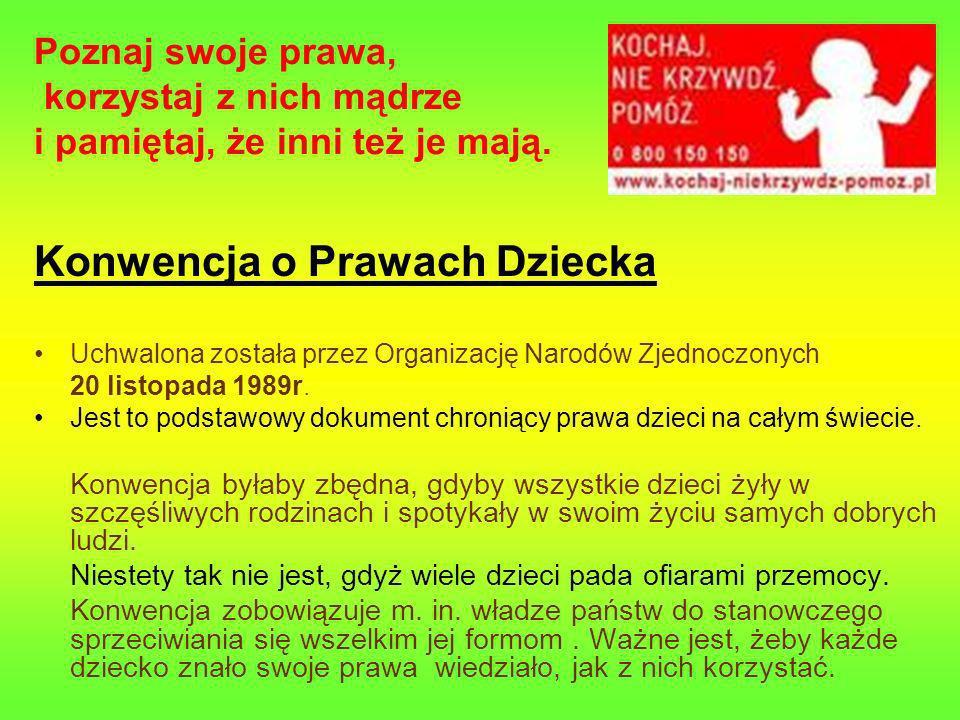 Polska jako jedna z pierwszych ratyfikowała Konwencję (czyli zobowiązała się do przestrzegania jej postanowień) w roku 1991.