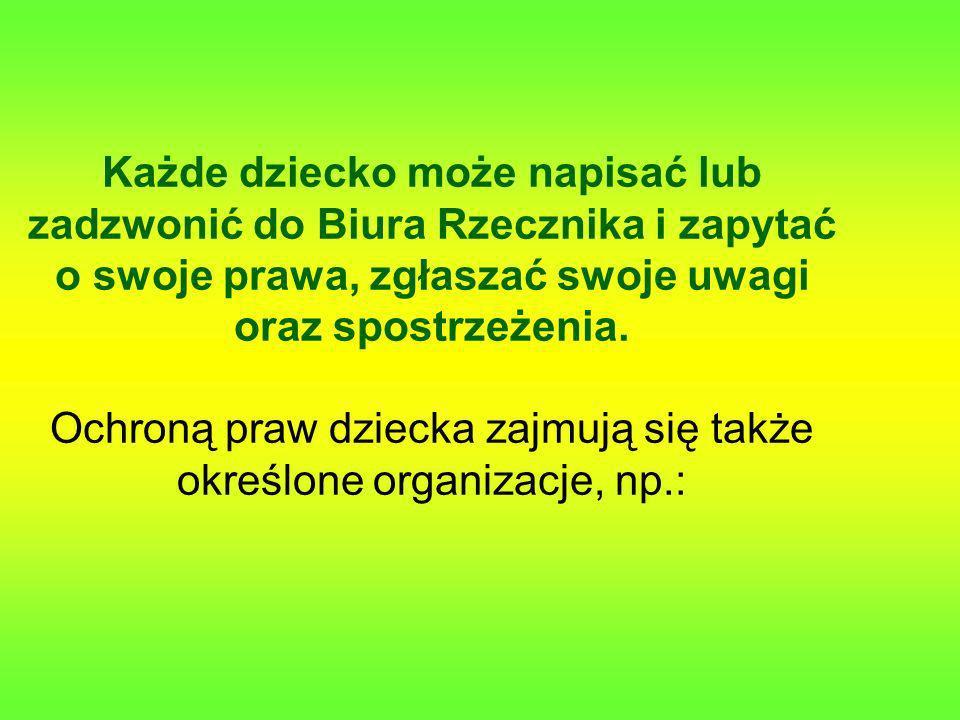 Organizacje i osoby zajmujące się ochroną praw dziecka Rzecznik Praw Dziecka, policjanci, lekarze, kuratorzy rodzinni, wychowawcy i nauczyciele Infolinia Kochaj, nie krzywdź, pomóż (program Rzecznika Praw Dziecka) Towarzystwo Przyjaciół Dzieci Komitet Ochrony Praw Dziecka Helsińska Fundacja Praw Człowieka Fundacja Dzieci Niczyje Polski Komitet Narodowy UNICEF