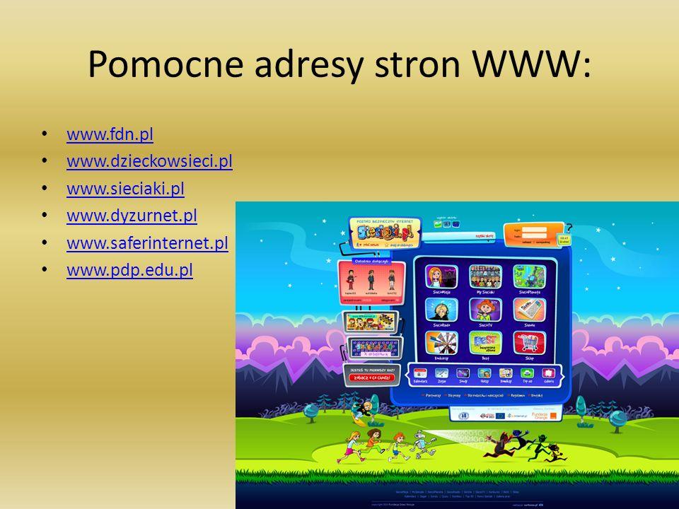 Pomocne adresy stron WWW: www.fdn.pl www.dzieckowsieci.pl www.sieciaki.pl www.dyzurnet.pl www.saferinternet.pl www.pdp.edu.pl