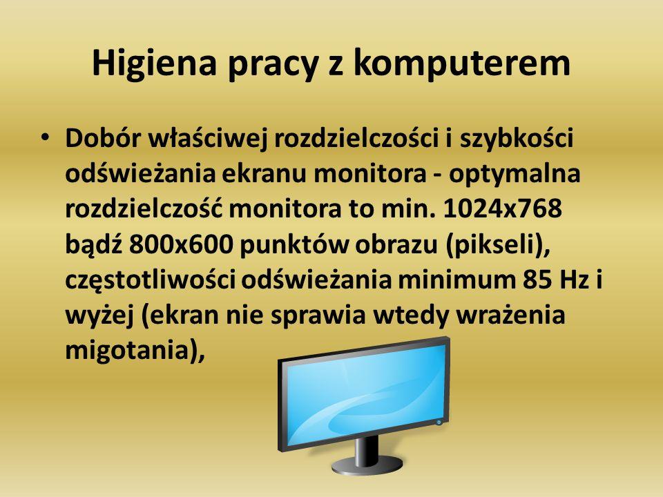 Higiena pracy z komputerem Dobór właściwej rozdzielczości i szybkości odświeżania ekranu monitora - optymalna rozdzielczość monitora to min. 1024x768