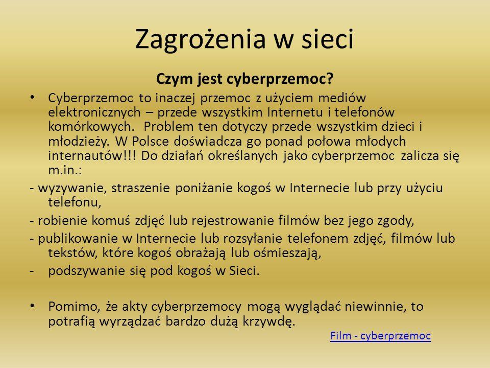 Zagrożenia w sieci Czym jest cyberprzemoc? Cyberprzemoc to inaczej przemoc z użyciem mediów elektronicznych – przede wszystkim Internetu i telefonów k