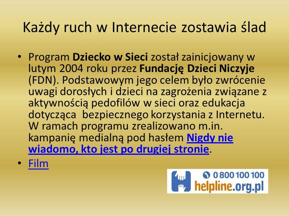 Każdy ruch w Internecie zostawia ślad Program Dziecko w Sieci został zainicjowany w lutym 2004 roku przez Fundację Dzieci Niczyje (FDN). Podstawowym j