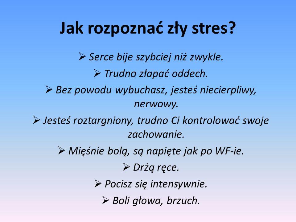 Jak rozpoznać zły stres? Serce bije szybciej niż zwykle. Trudno złapać oddech. Bez powodu wybuchasz, jesteś niecierpliwy, nerwowy. Jesteś roztargniony