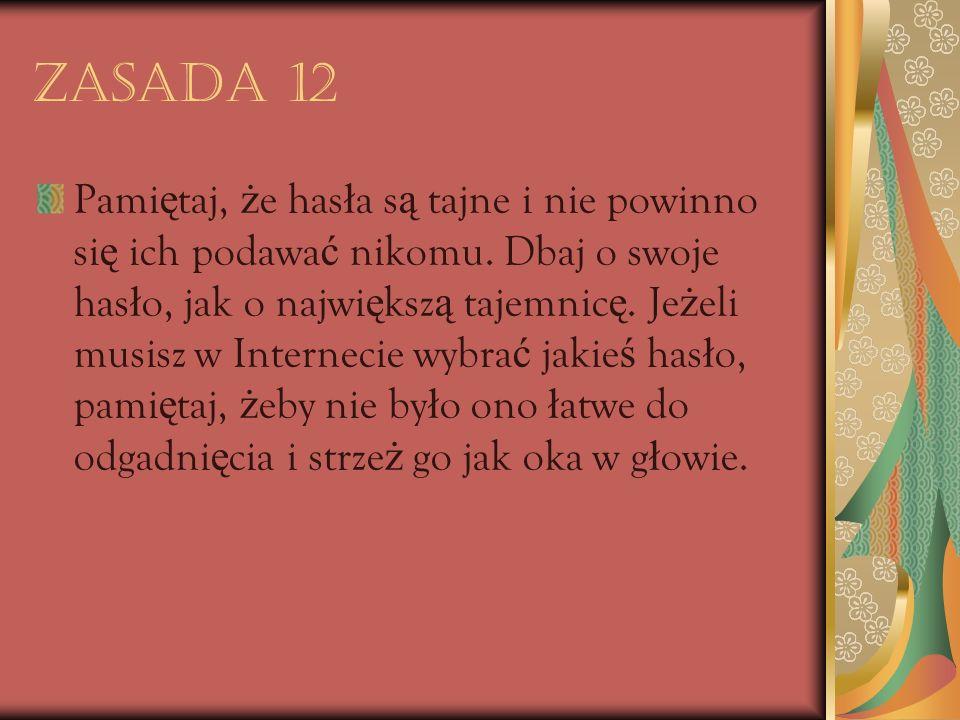 Zasada 12 Pami ę taj, ż e has ł a s ą tajne i nie powinno si ę ich podawa ć nikomu.
