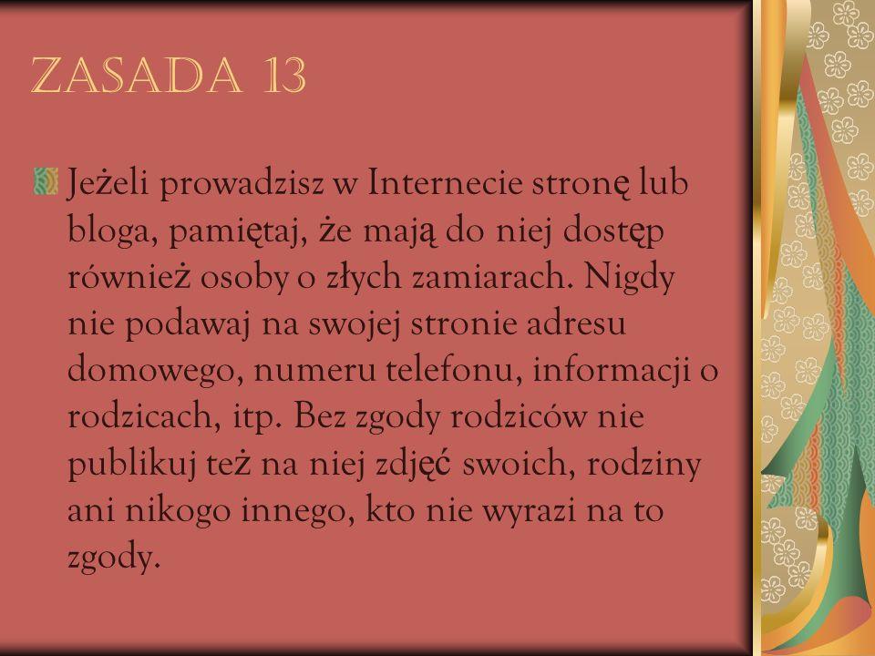 Zasada 13 Je ż eli prowadzisz w Internecie stron ę lub bloga, pami ę taj, ż e maj ą do niej dost ę p równie ż osoby o z ł ych zamiarach.